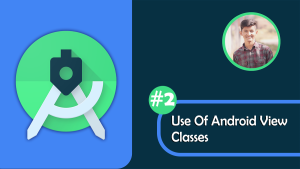 Use Of Android View Classes