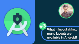 What is layout & how many layouts are available in Android